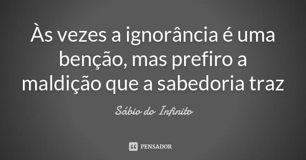 sabio_do_infinito_as_vezes_a_ignorancia_e_uma_bencao_ma_lr596qv